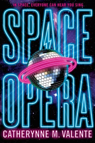 Space Opera by Catherynne M. Valente