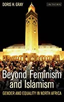 Beyond Feminism and Islamism: Gender and Equality in North Africa (International Library of African Studies)