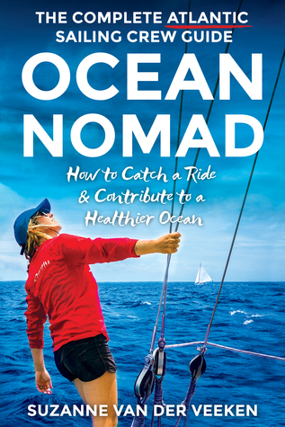 Ocean Nomad   The Complete Atlantic Sailing Crew Guide -  How to Catch a Ride & Contribute to a Healthier Ocean