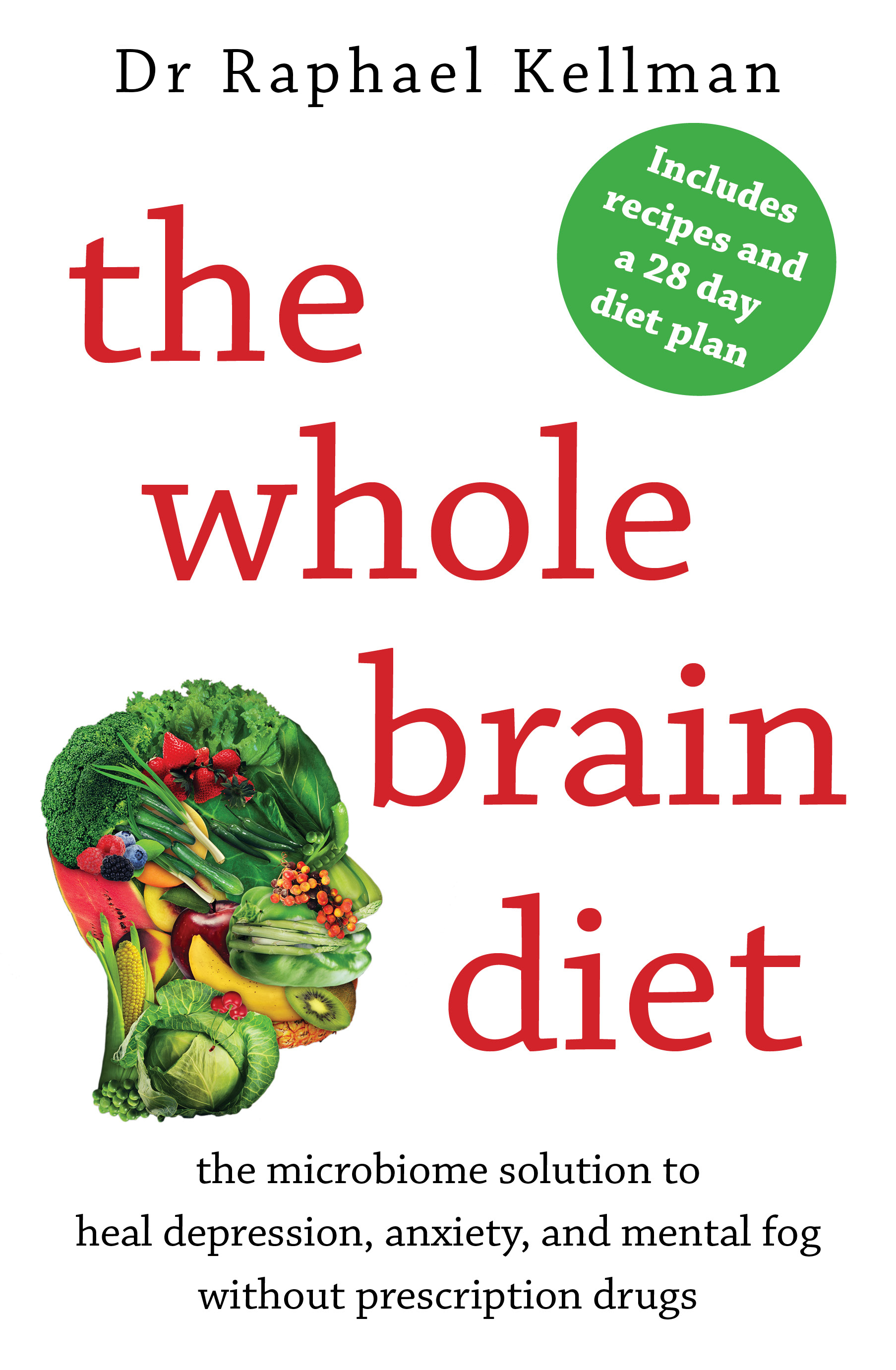 The Whole Brain Diet the microbiome solution to heal depression anxiety and mental fog without prescription drugs