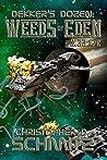 Dekker's Dozen: Weeds of Eden (Dekker's Dozen (The Armageddon Seed Cycle) Book 1)