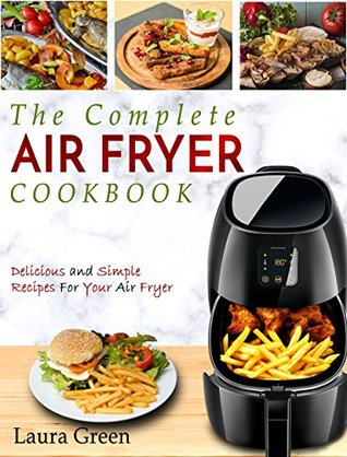 Air Fryer Cookbook: The Complete Air Fryer Cookbook – Delicious and Simple Recipes For Your Air Fryer
