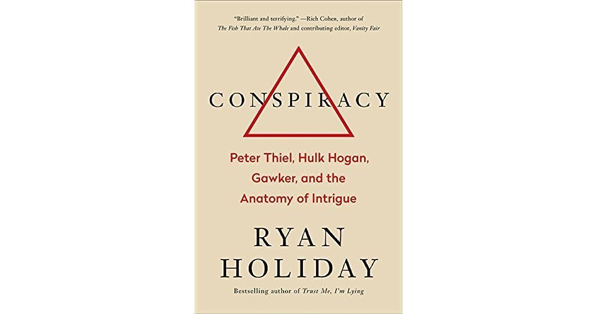 Conspiracy: Peter Thiel, Hulk Hogan, Gawker, and the Anatomy of ...