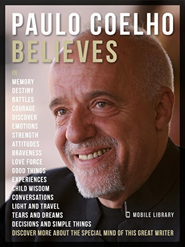 Paulo Coelho Believes Discover more about this very special writer