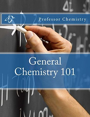 General Chemistry 101: 607 Pages of Notes Covering All High School and College General Chemistry