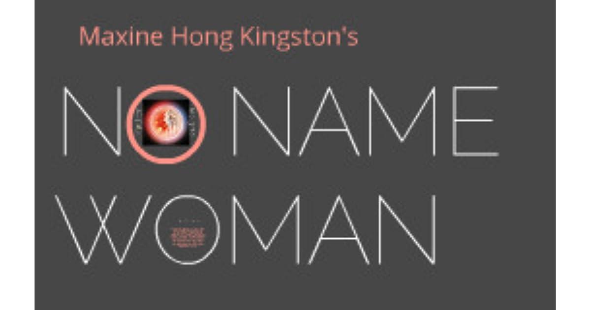 no name woman by maxine hong kingston 2 essay Kingston's autobiography no name woman - maxine hong kingston's no name woman.