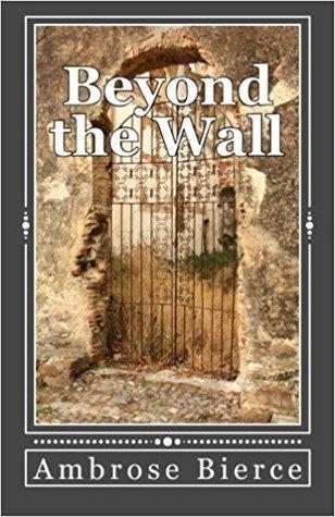 Beyond the Wall by Ambrose Bierce