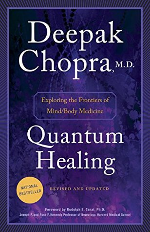 Quantum Healing: Exploring the Frontiers of Mind Body Medicine by