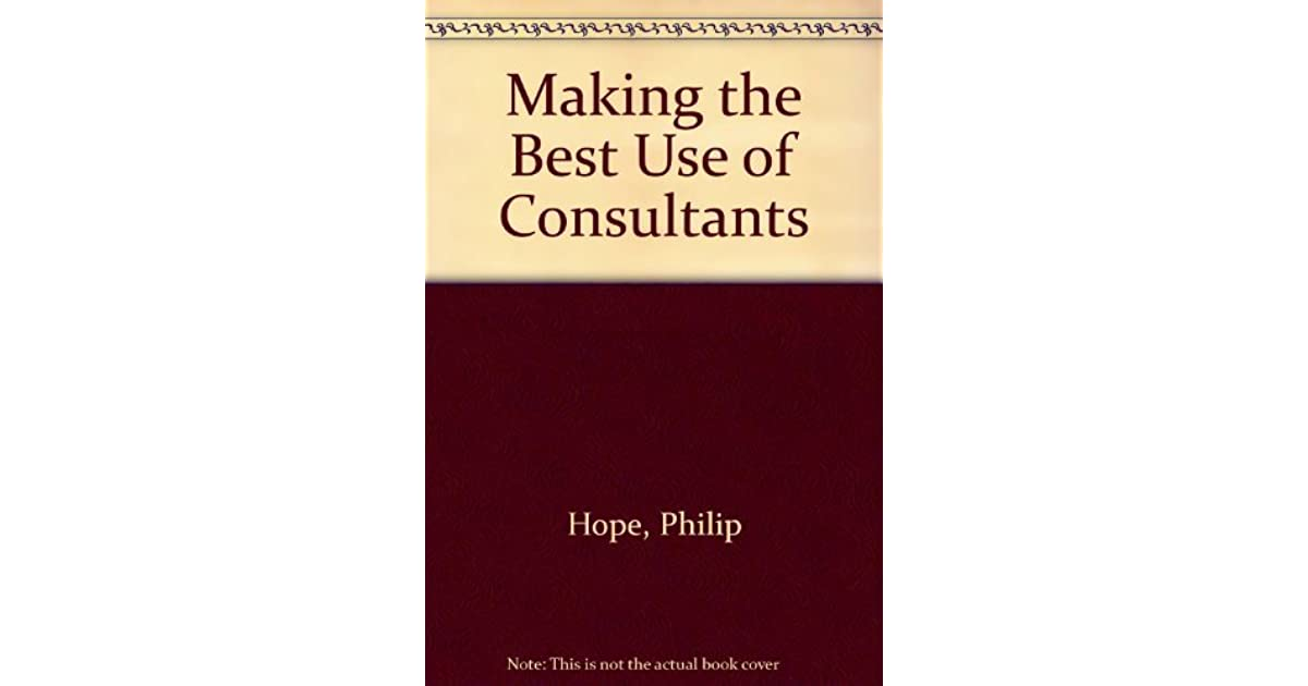 Making The Best Use Of Consultants By Philip Hope