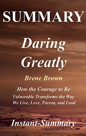 Summary - Daring Greatly: Book by Brene Brown - How the Courage to Be Vulnerable Transforms the Way We Live, Love, Parent, and Lead (Daring Greatly: A ... Hardcover, Audiobook, Audible, Summary 1)