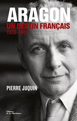 Aragon, un destin français . 1939-1982 (NON FICTION)