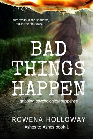 Bad Things Happen by Rowena Holloway