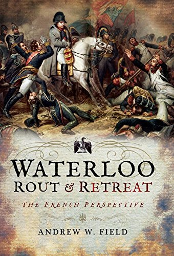 Waterloo Rout and Retreat The French Perspective