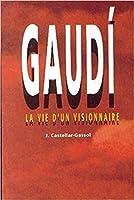 Gaudi - La vie d'un visionnaire