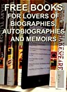 Free Books For Lovers of Biographies, Autobiographies and Memoirs: Over 250 Biographies, Autobiographies and Memoirs for You to Enjoy (Free Books for Your Digital Library Book 3)