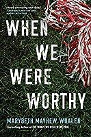 When We Were Worthy