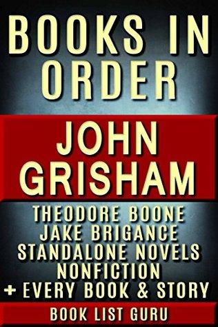 John Grisham Books in Order: Theodore Boone series, Jake Brigance series, all short stories, standalone novels & nonfiction, plus, a John Grisham biography. (Series Order Book 7)