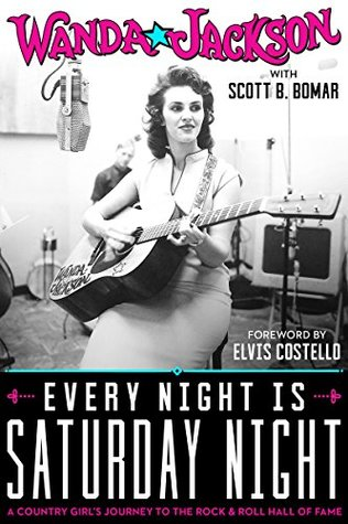 Every Night Is Saturday Night: A Country Girl's Journey To The Rock & Roll Hall of Fame: A Country Girl's Journey To The Rock & Roll Hall of Fame