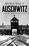 World War II Auschwitz: A History From Beginning to End