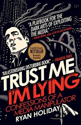 Trust Me I'm Lying by Ryan Holiday
