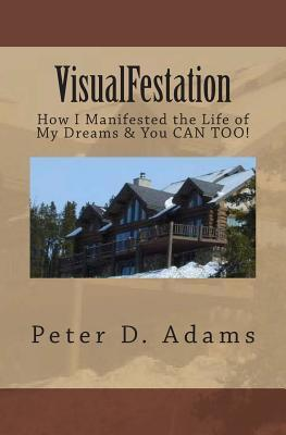 Visualfestation: How I Manifested the Life of My Dreams & You Can Too! (Audiobook)