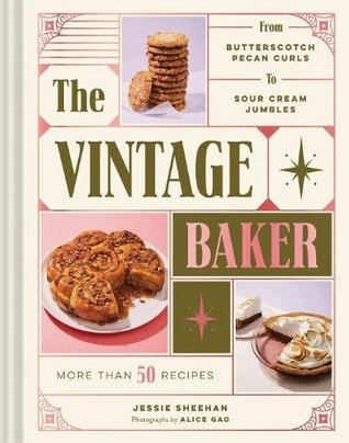 The Vintage Baker: More Than 50 Recipes from Butterscotch Pecan Curls to Sour Cream Jumbles (Mid Century Cookbook, Gift for Bakers, Americana Recipe Book)