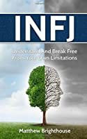 INFJ: Understand And Break Free From Your Own Limitations