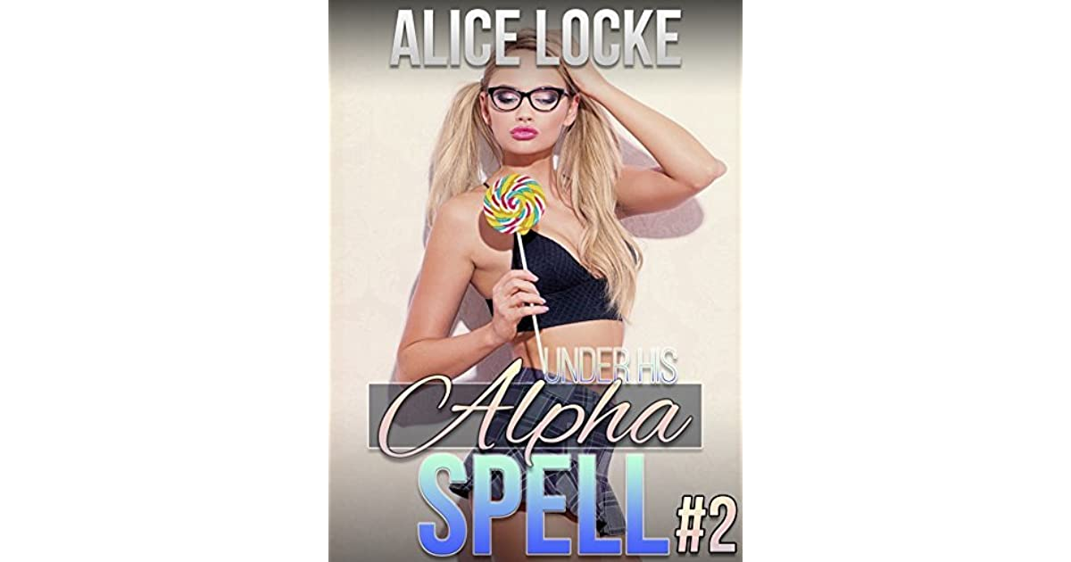 Under His Alpha Spell - Part Two: by Alice Locke