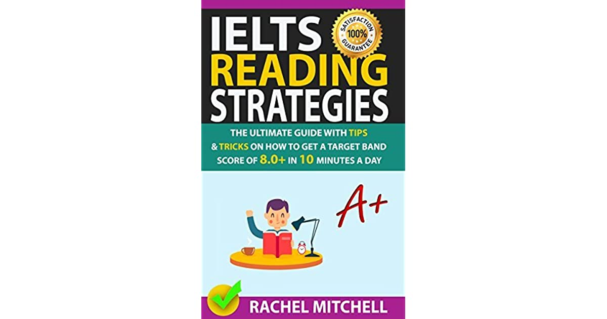 IELTS Reading Strategies in 10 Minutes a Day The Ultimate Guide with Tips and Tricks on How to Get a Target Band Score of 8.0