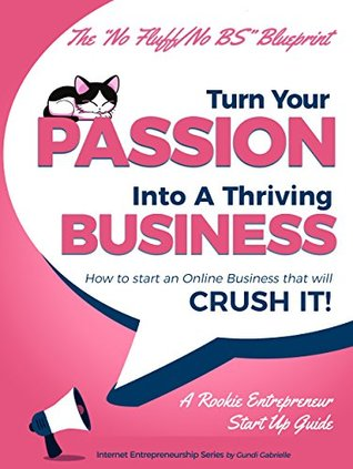 Starting a Business: Turn Your Passion Into A Thriving Business - How To Start an Online Business That Will Crush It!: A Rookie Entrepreneur Start Up Guide ... Entrepreneurship Start Up Series Book 1)
