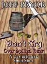 Don't Cry Over Spilled Beer: A Dev & Patryk Short Story