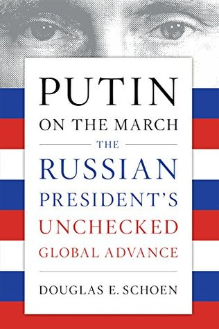 Putin on the March: The Russian President's Unchecked Global Advance