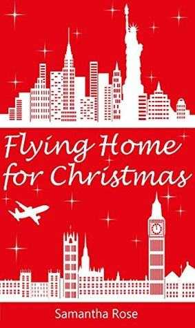 Home By Christmas.Flying Home For Christmas By Samantha Rose