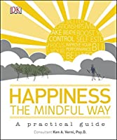 Happiness the Mindful Way: A Practical Guide