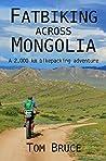 Fatbiking across Mongolia: A 2000 kilometre bikepacking adventure (Cycling adventures around the world)