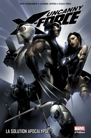 Uncanny X-Force, Volume 1: The Apocalypse Solution by Rick Remender