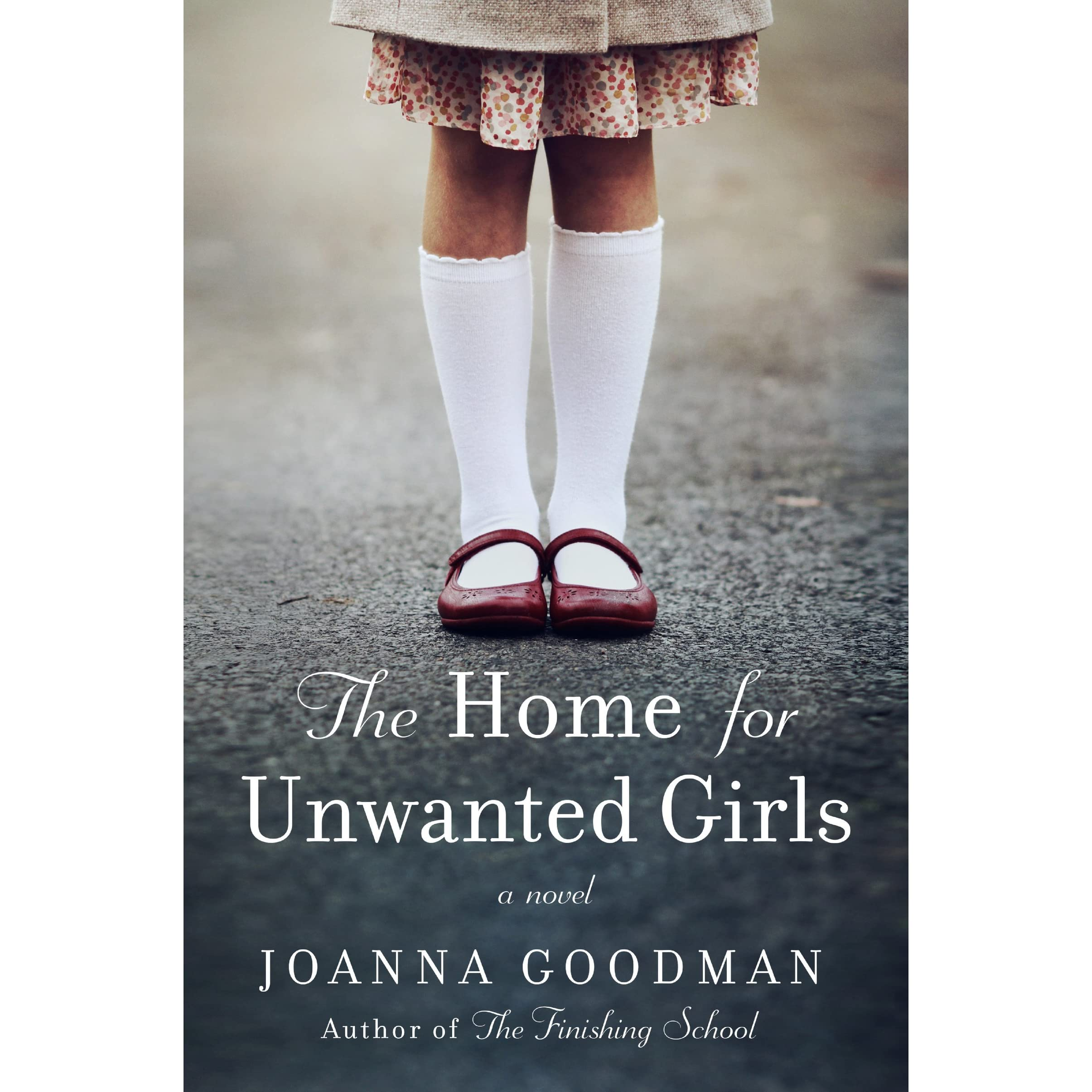 d3d6acea758c The Home for Unwanted Girls by Joanna Goodman