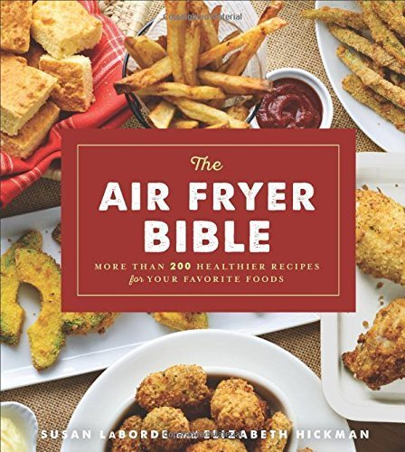 The Air Fryer Bible More Than 200 Healthier Recipes for Your Favorite Foods
