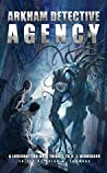 Arkham Detective Agency: A Lovecraftian-Noir Tribute to C. J. Henderson