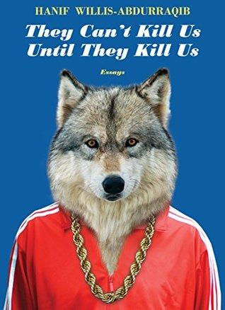 They Cant Kill Us Until They Kill Us By Hanif Abdurraqib