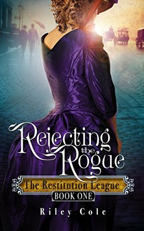Rejecting the Rogue (The Restitution League, #1)