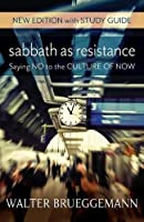 Sabbath as Resistance: Saying No to the Culture of Now (New Edition with Study Guide)