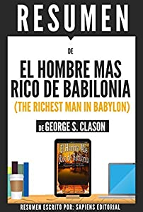 """Resumen de """"El Hombre Mas Rico de Babilonia"""" (The Richest Man in Babylon), de George S. Clason"""
