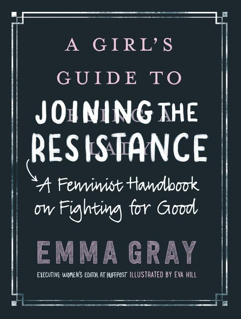 A Girl's Guide to Joining the Resistance A Feminist Handbook on Fighting for Good