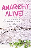 Anarchy alive! Políticas antiautoritarias de la práctica a la teoría