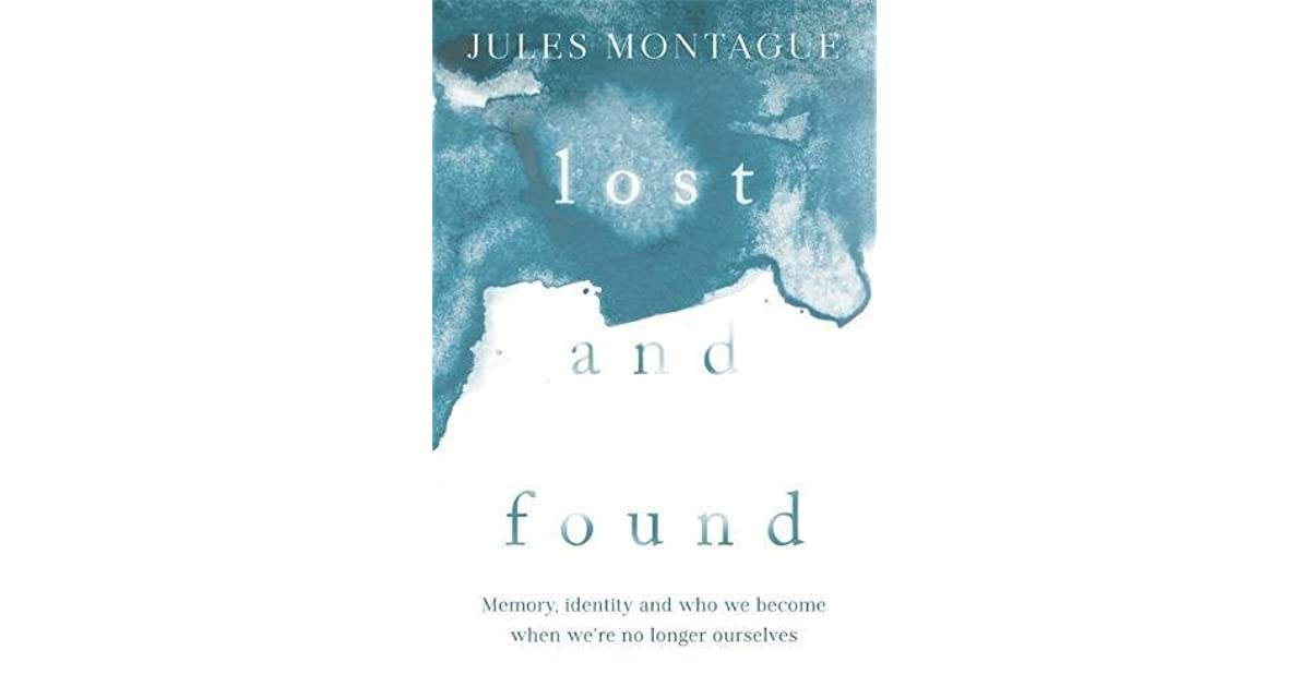 Lost and Found: Memory, Identity and Who We Become When We