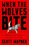 When the Wolves Bite by Scott Wapner