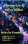 Heirs to Trouble (Adventures in the Liaden Universe #26)