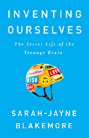 Inventing Ourselves: The Secret Life of the Teenage Brain