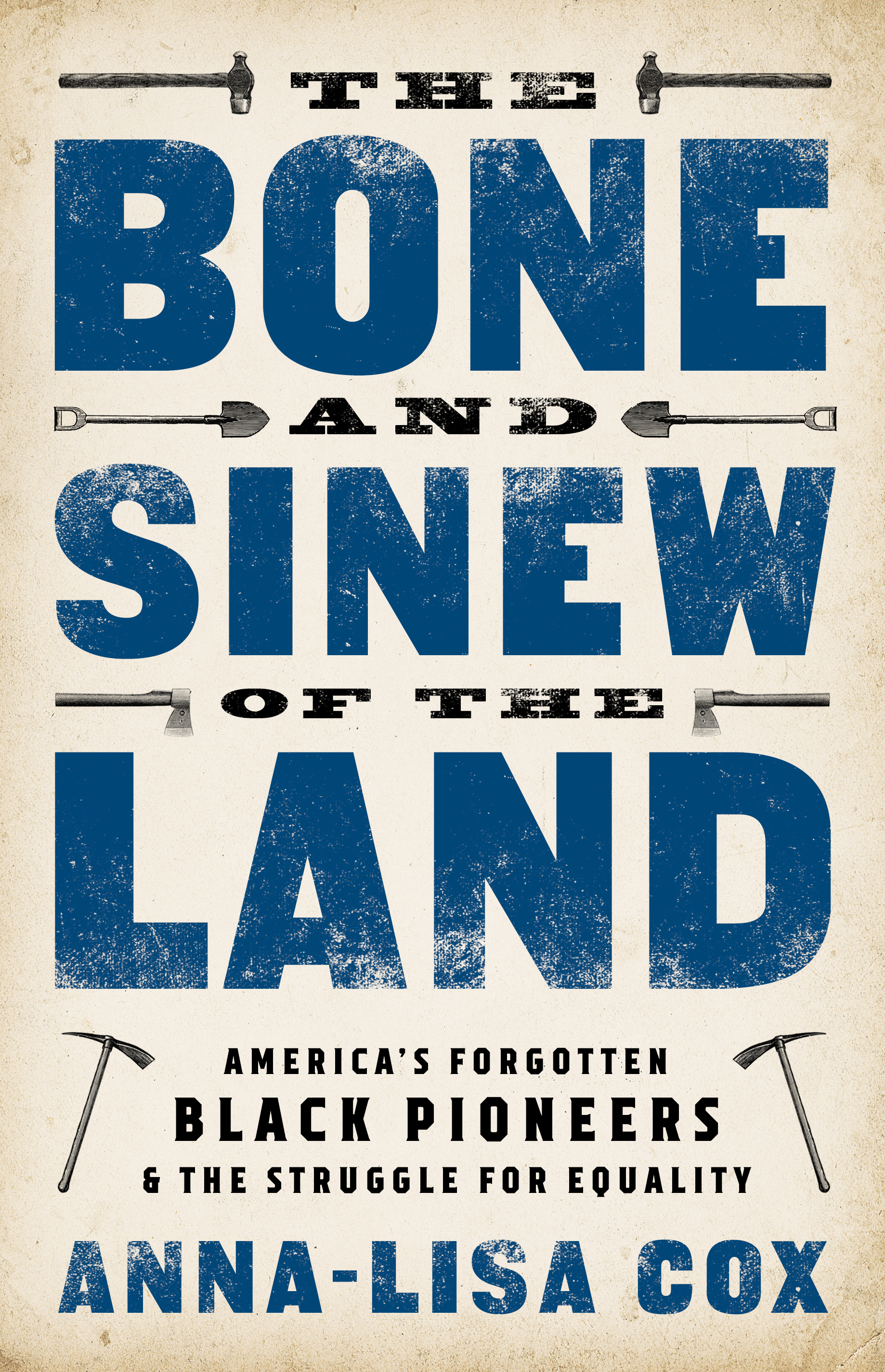 The Bone and Sinew of the Land America's Forgotten Black Pioneers and the Struggle for Equality